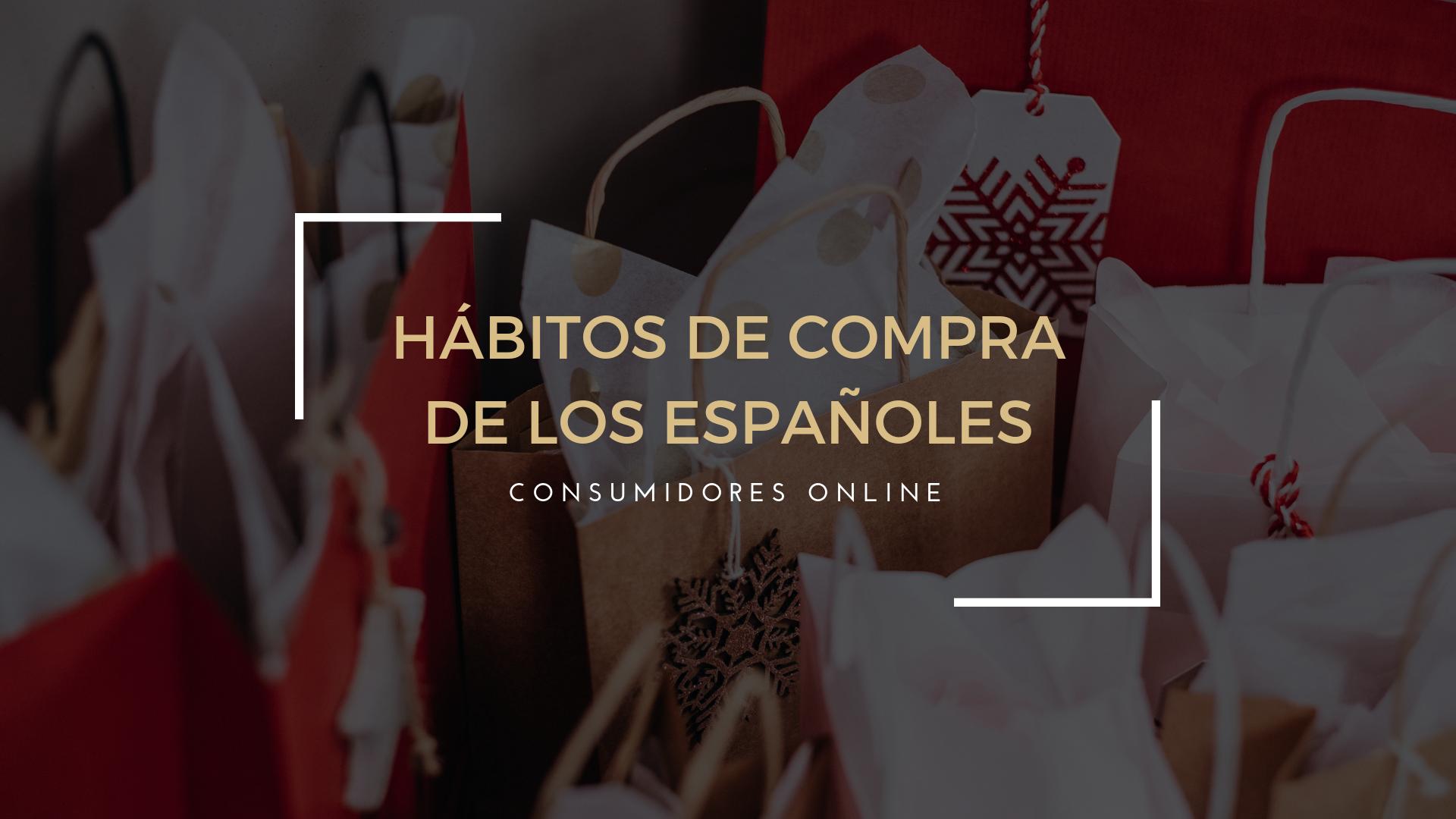 ¿Cuáles son los hábitos de compra de los consumidores online en España?