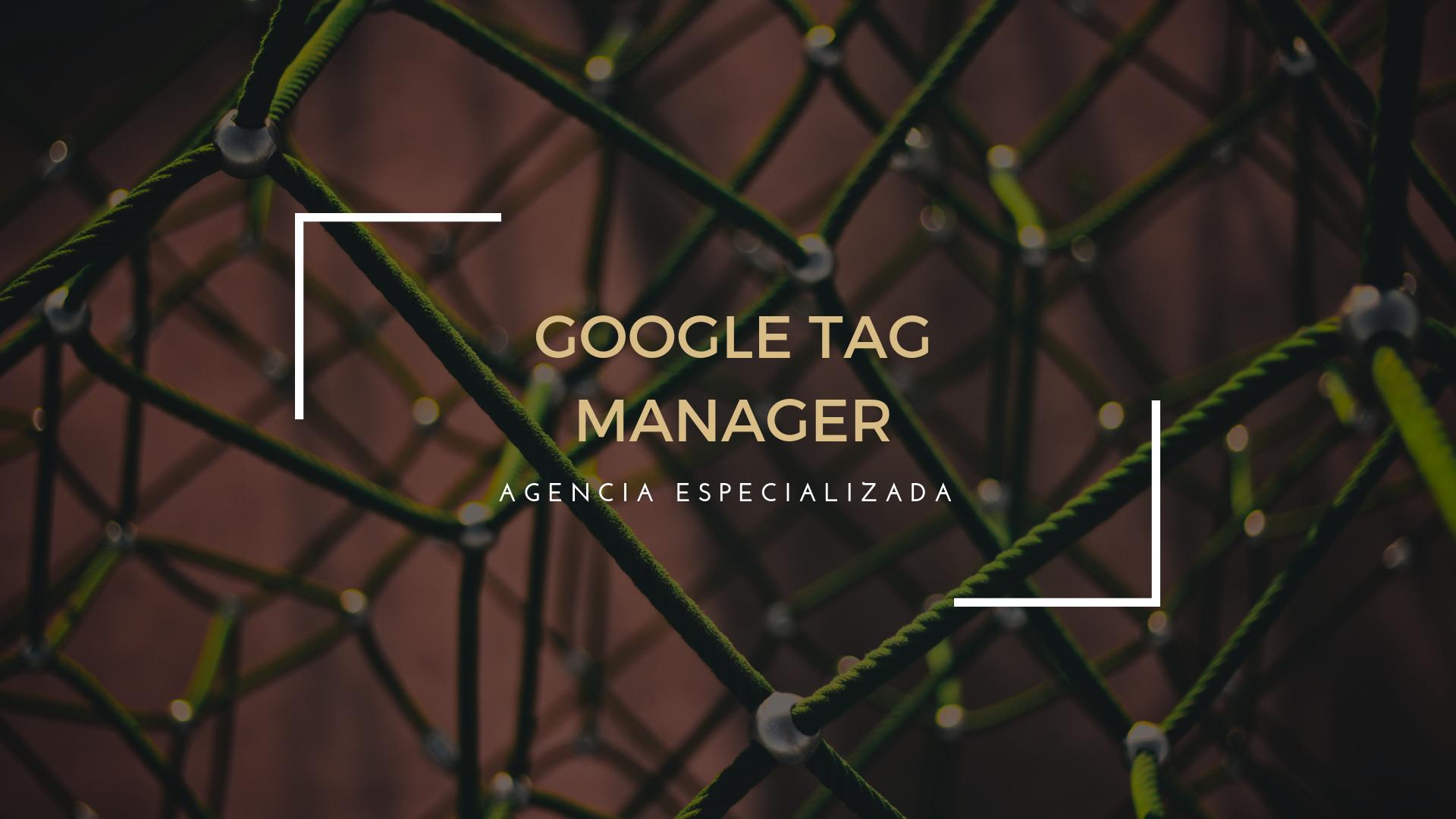 Expertos en Google Tag Manager