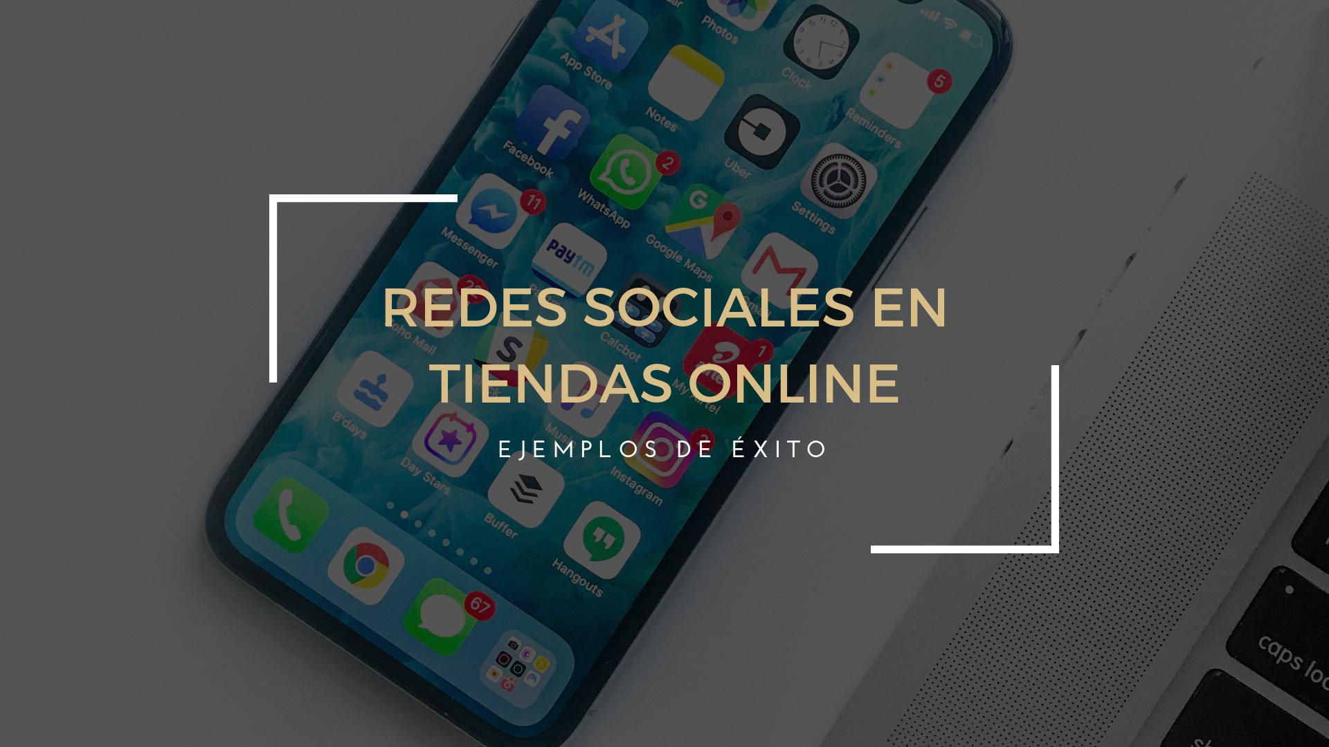 Redes sociales en tiendas online: ejemplo de éxito