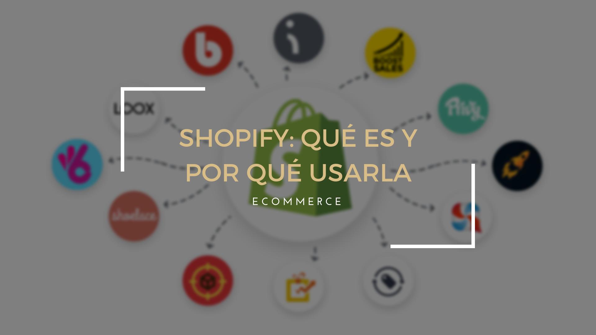 Shopify ¿qué es y por qué elegirla en tu Ecommerce?
